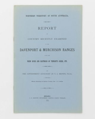 Report on the Country recently examined in the Davenport and Murchison Ranges along the Frew...