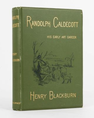 Randolph Caldecott. A Personal Memoir of his Early Art Career. Photography, Henry BLACKBURN
