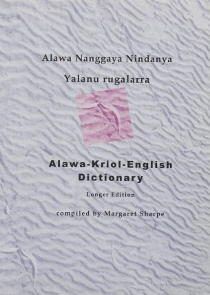 Alawa Nanggaya Nindanya Yalanu rugalarra. Alawa-Kriol-English Dictionary. Longer Edition....