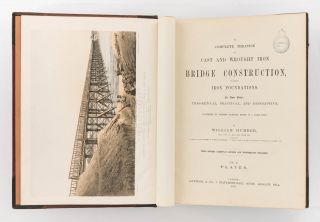 A Complete Treatise on Cast and Wrought Iron Bridge Construction, including Iron Foundations. In three parts: theoretical, practical and descriptive
