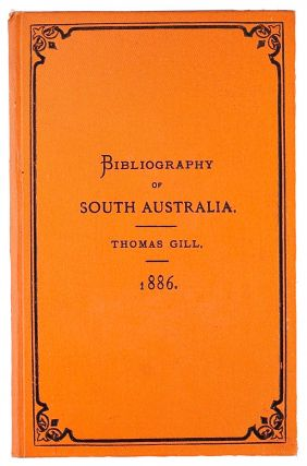 Bibliography of South Australia. Thomas GILL