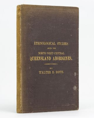 Ethnological Studies among the North-West-Central Queensland Aborigines. Walter E. ROTH