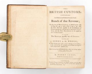 The British Customs, containing an Historical and Practical Account of Each Branch of that Revenue, the Rates of Merchandize .. with the net duties payable in all circumstances of goods imported, exported, or brought coastwise, and the net drawbacks to be paid on due exportation: as also, the bounties payable out of customs .