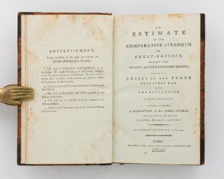 An Estimate of the Comparative Strength of Great Britain during the Present and Four Preceding Reigns, and of the Losses of her Trade from every War since the Revolution. A new edition to which is prefixed a dedication to Dr James Currie, the reputed author of 'Jasper Wilson's Letter'