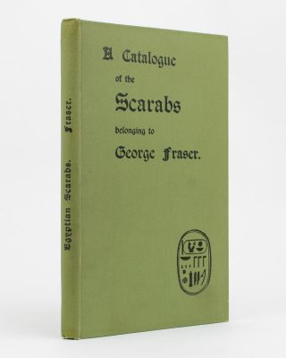 A Catalogue of the Scarabs belonging to George Fraser. Egypt