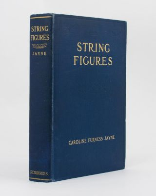 String Figures. A Study of Cat's-Cradle in Many Lands. Caroline Furness JAYNE