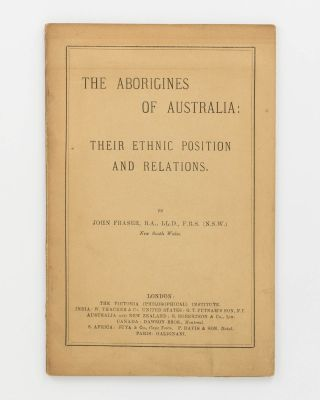 The Aborigines of Australia. Their Ethnic Position and Relations. [An offprint from] Journal of...
