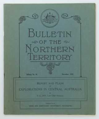 Report and Plans of Explorations in Central Australia. Theodore Ernest DAY