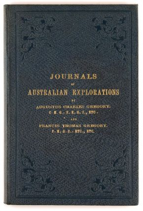 Journals of Australian Explorations. Augustus Charles GREGORY, Francis Thomas
