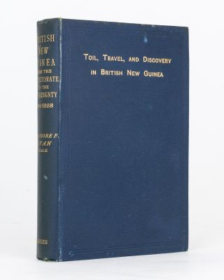 Toil, Travel and Discovery in British New Guinea. ['British New Guinea from the Protectorate to...