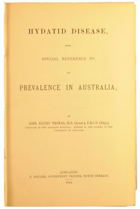 Hydatid Disease, with Special Reference to its Prevalence in Australia. By the late John Davies Thomas .. To which is added a Collection of Papers on Hydatid Disease, by the same Author. Edited and arranged by Alfred Austin Lendon [cumulative title page]