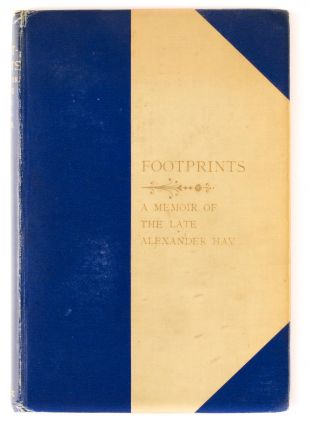 Footprints. A Memoir of the late Alexander Hay, one of the fathers and early colonists of South...