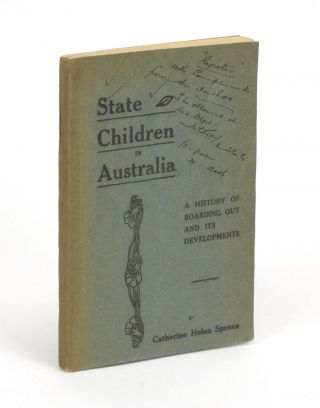 State Children in Australia. A History of Boarding Out and its Developments. Catherine Helen SPENCE