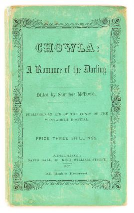 Chowla. A Romance of the Darling. Edited by Saunders McTavish. Published in aid of the funds of...