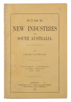 Some New Industries for South Australia. Silkworms, Mulberry, Olives, Tobacco, etc., etc. Samuel...