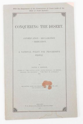 Conquering the Desert. Conservation - Reclamation - Irrigation. A National Policy for Progressive...