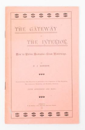 The Gateway of the Interior. How to utilize Australia's Great Waterways. D. J. GORDON