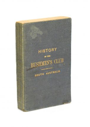 History of the First Bushmen's Club in the Australian Colonies, established at Adelaide, South...