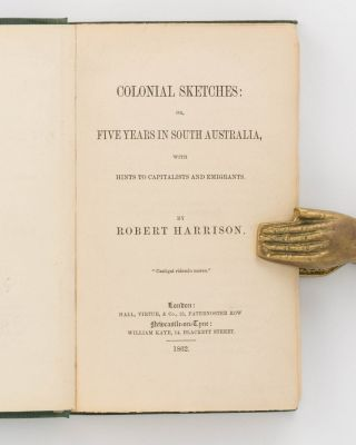 Colonial Sketches, or, Five Years in South Australia, with Hints to Capitalists and Emigrants