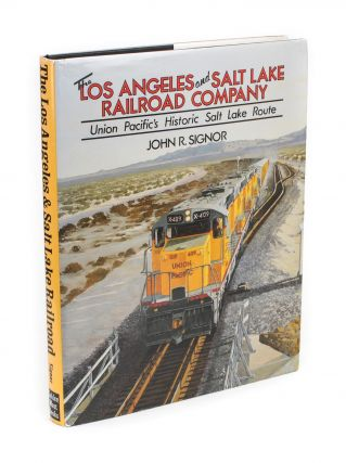 The Los Angeles and Salt Lake Railroad Company. Union Pacific's Historic Salt Lake Route. John R....