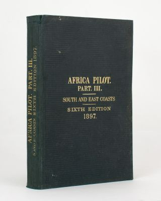 The Africa Pilot, Part III. South and East Coasts of Africa from the Cape of Good Hope to Ras...