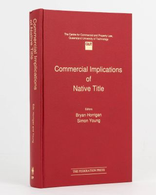 Commercial Implications of Native Title. Bryan HORRIGAN, Simon YOUNG