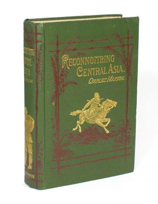 Reconnoitring Central Asia. Pioneering Adventures in the Region lying between Russia and India....