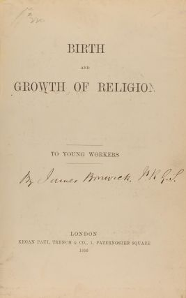 Birth and Growth of Religion. To Young Workers. James BONWICK