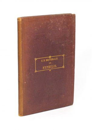 Syphilis. Its Nature and Treatment. With a Chapter on Gonorrhoea. Charles Robert DRYSDALE