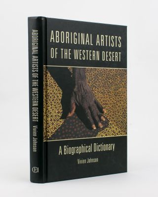 Aboriginal Artists of the Western Desert. A Biographical Dictionary. Vivien JOHNSON