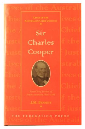 Sir Charles Cooper, First Chief Justice of South Australia, 1856-1861. J. M. BENNETT