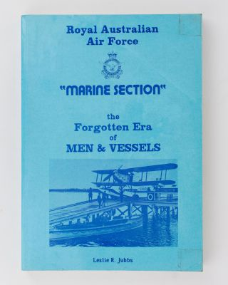 Royal Australian Air Force 'Marine Section'. The Forgotten Era of Men and Vessels. Leslie R. JUBBS