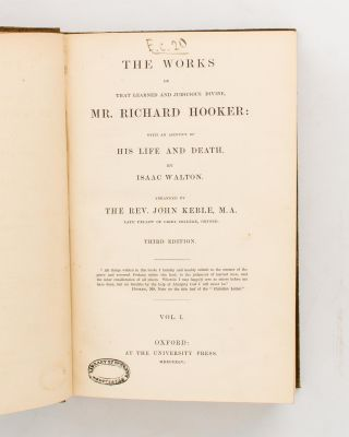 The Works of that Learned and Judicious Divine, Mr Richard Hooker, with an Account of his Life and Death, by Isaac Walton. Arranged by the Rev. John Keble