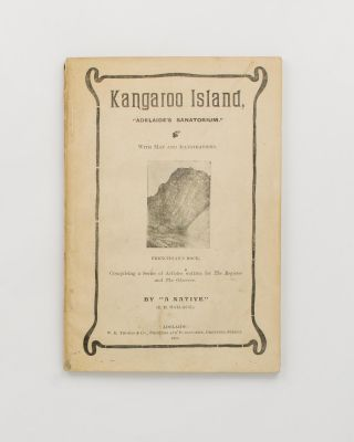 Kangaroo Island, 'Adelaide's Sanatorium'. Comprising a Series of Articles written for 'The...