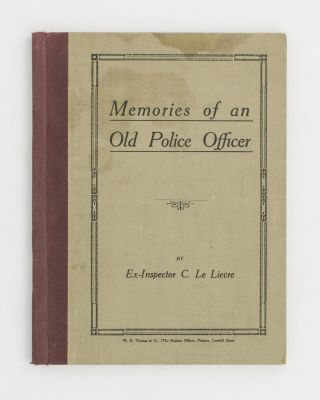Memories of an Old Police Officer. Ex-Inspector C. Le LIEVRE