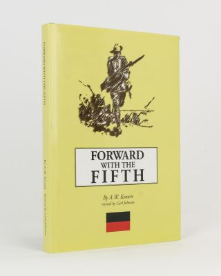 Forward with the Fifth. A History of the Fifth Battalion, 1st AIF. Revised Edition compiled by...