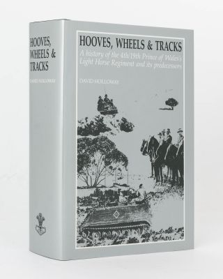 Hooves, Wheels & Tracks. A History of the 4th/19th Prince of Wales's Light Horse Regiment and...