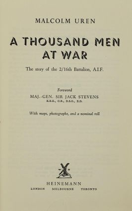 A Thousand Men at War. The Story of the 2/16th Battalion AIF. Malcolm UREN