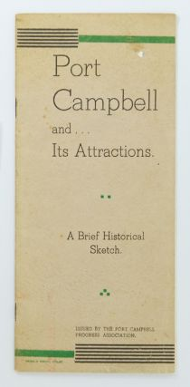Port Campbell and its Attractions. A Brief Historical Sketch. Victoria
