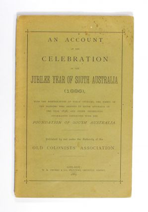An Account of the Celebration of the Jubilee Year of South Australia (1886), with the...
