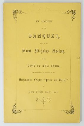 An Account of the Banquet, given by the Saint Nicholas Society, of the City of New York, on the...
