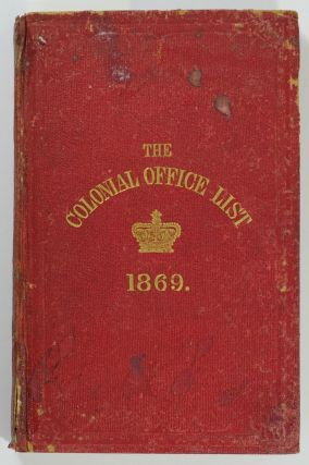 The Colonial Office List for 1869: comprising Historical and Statistical Information respecting the Colonial Dependencies of Great Britain, with an Account of the Services of the Officers of the several Colonial Governments .. Eighth Publication. To be continued annually ..
