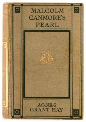 Malcolm Canmore's Pearl. Agnes Grant HAY