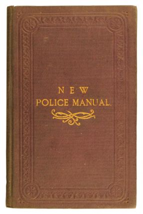 New Police Manual. A Store of Useful Information for Police Officers and Others interested in the Operation of the Criminal Law, conveying Directions on Points of Duty and Practice; with Digest of Statutes in Plain Terms. Philip B. BICKNELL.