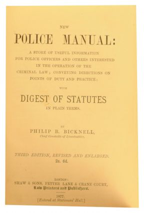 New Police Manual. A Store of Useful Information for Police Officers and Others interested in the Operation of the Criminal Law, conveying Directions on Points of Duty and Practice; with Digest of Statutes in Plain Terms