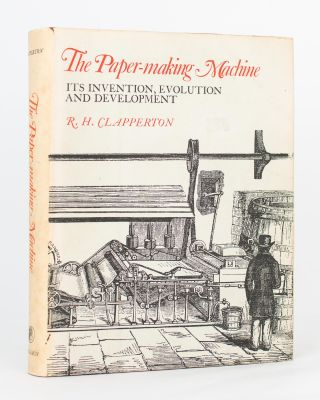 The Paper-Making Machine. Its Invention, Evolution and Development. R. H. CLAPPERTON