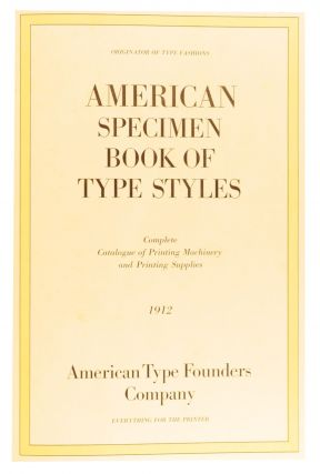 American Specimen Book of Type Styles. Complete Catalogue of Printing Machinery and Printing Supplies, 1912