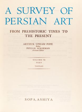 A Survey of Persian Art from Prehistoric Times to the Present. Volume VB: Text. Textiles. Arthur...
