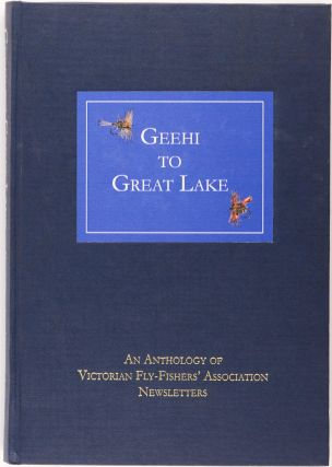 Geehi to Great Lake. An Anthology of Victorian Fly-Fishers' Association Newsletters. John PHILBRICK