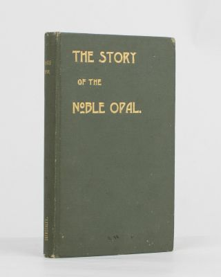 The Story of the Noble Opal. Opals, Sydney Barber Josiah SKERTCHLY